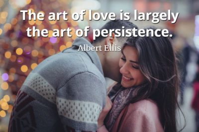 Albert Ellis quote The art of love is largely the art of persistence.