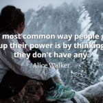 Alice Walker quote The most common way people give up their power is by thinking they don't have any.