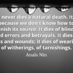 Anaïs Nin quote Love never dies a natural death. It dies because we don't know how to replenish its source.
