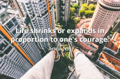 Anais Nin quote Life shrinks or expands in proportion to one's courage.