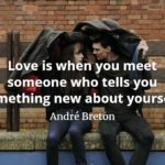 André Breton quote Love is when you meet someone who tells you something new about yourself.
