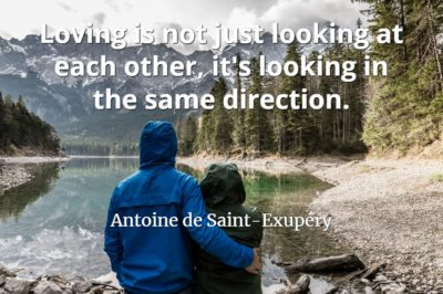 Antoine de Saint-Exupéry quote Loving is not just looking at each other, it's looking in the same direction.