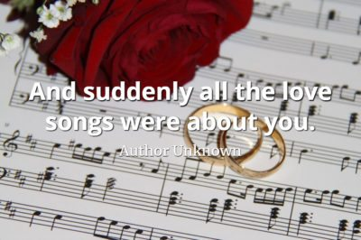 Author Unknown quote And suddenly all the love songs were about you.