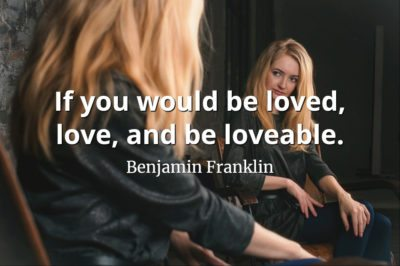 Benjamin Franklin quote If you would be loved, love, and be loveable.