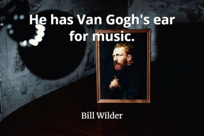 Billy Wilder quote He has Van Gogh's ear for music.