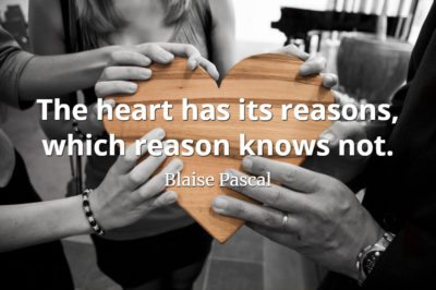 Blaise Pascal quote The heart has its reasons, which reason knows not.