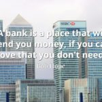 Bob Hope quote A bank is a place that will lend you money, if you can prove that you don't need it.
