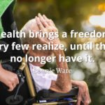 Bonnie Ware quote Health brings a freedom very few realize, until they no longer have it.