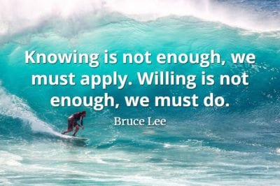 Bruce Lee quote Knowing is not enough, we must apply. Willing is not enough, we must do.