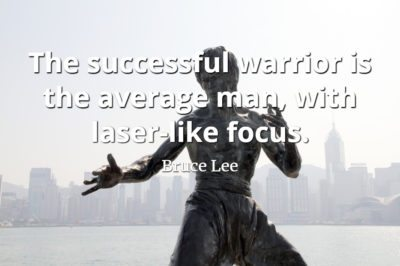 Bruce Lee quote The successful warrior is the average man, with laser-like focus..