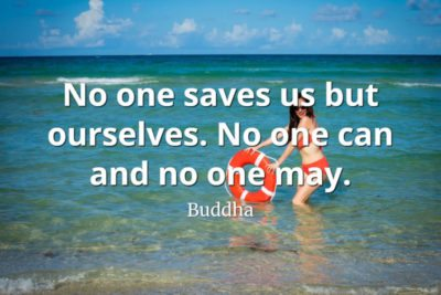 Buddha quote No one saves us but ourselves. No one can and no one may