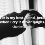 Charlie Chaplin quote Mirror is my best friend, because when I cry it never laughs.