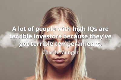 Charlie Munger quote A lot of people with high IQs are terrible investors because they've got terrible temperaments