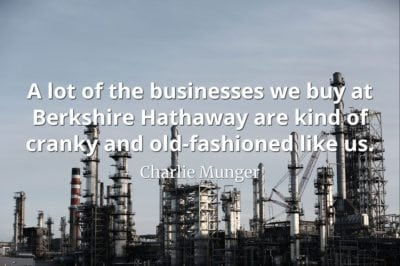 Charlie Munger quote A lot of the businesses we buy at Berkshire Hathaway are kind of cranky and old-fashioned like us