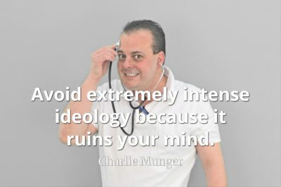 Charlie Munger quote Avoid extremely intense ideology because it ruins your mind