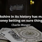 Charlie Munger quote Berkshire in its history has made money betting on sure things