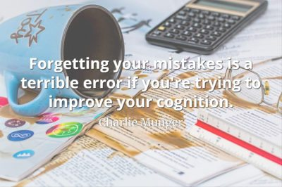 Charlie Munger quote Forgetting your mistakes is a terrible error if you're trying to improve your cognition
