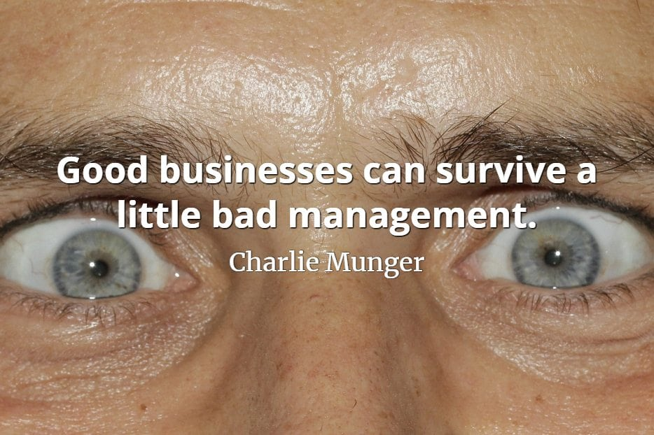 Charlie Munger quote Good businesses can survive a little bad management