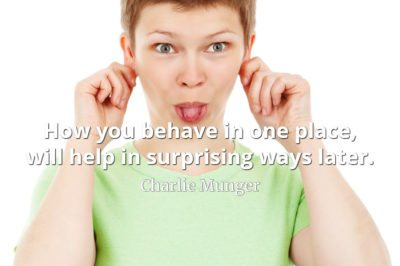Charlie Munger quote How you behave in one place, will help in surprising ways later