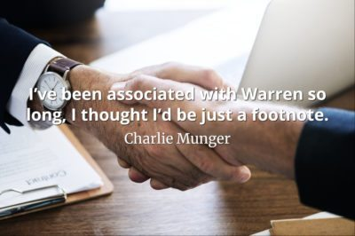 Charlie Munger quote I've been associated with Warren so long, I thought I'd be just a footnote