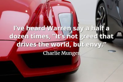 Charlie Munger quote I've heard Warren say a half a dozen times, 'It's not greed that drives the world, but envy.'