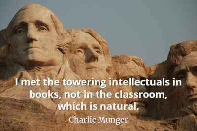 Charlie Munger quote I met the towering intellectuals in books, not in the classroom, which is natural