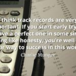 Charlie Munger quote I think track records are very important. If you start early trying to have a perfect one