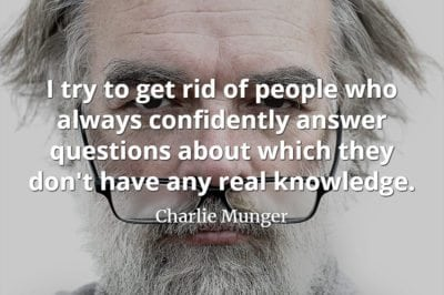 Charlie Munger quote I try to get rid of people who always confidently answer questions about which they don't have any real knowledge