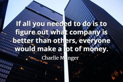 Charlie Munger quote If all you needed to do is to figure out what company is better than others, everyone would make a lot of money