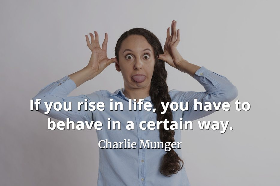 Charlie Munger quote If you rise in life, you have to behave in a certain way