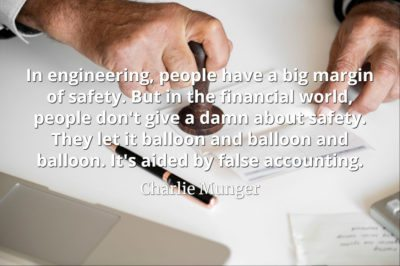 Charlie Munger quote In engineering people have a big margin of safety but in the financial world people don't give a damn about safety
