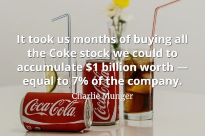 Charlie Munger quote It took us months of buying all the Coke stock we could to accumulate $1 billion worth — equal to 7% of the company.