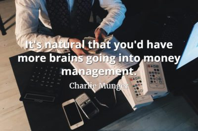 Charlie Munger quote It's natural that you'd have more brains going into money management