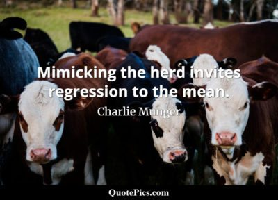 Charlie Munger quote Mimicking the herd invites regression to the mean