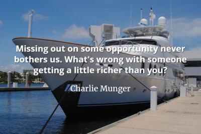 Charlie Munger quote Missing out on some opportunity never bothers us. What's wrong with someone getting a little richer than you