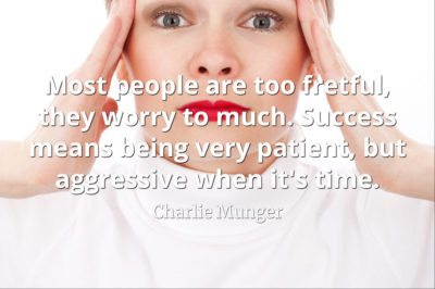 Charlie Munger quote: Most people are too fretful, they worry to much
