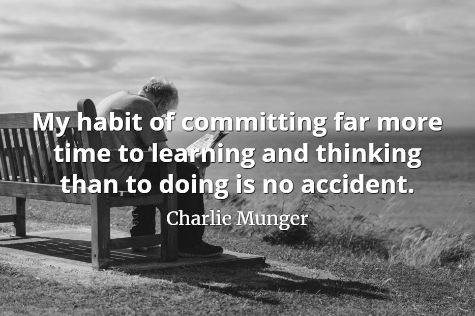 024ebac169 Charlie Munger quote  My habit of committing far more time to learning and  thinking than