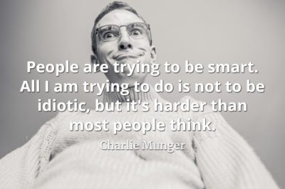 Charlie Munger quote People are trying to be smart. All I am trying to do is not to be idiotic, but it's harder than most people think