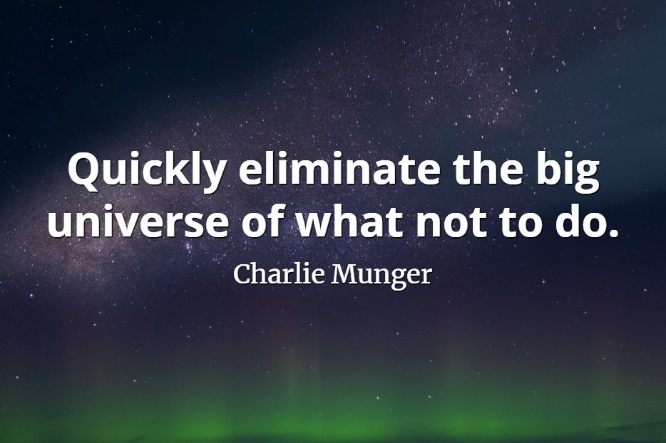 Charlie Munger quote Quickly eliminate the big universe of what not to do