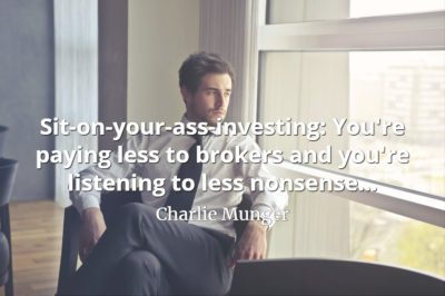 Charlie Munger quote Sit-on-your-ass-investing You're paying less to brokers and you're listening to less nonsense
