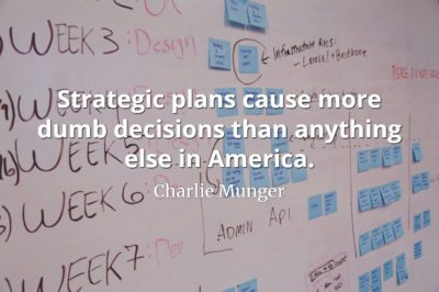 Charlie Munger quote Strategic plans cause more dumb decisions than anything else in America