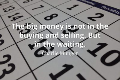 Charlie Munger quote The big money is not in the buying and selling. But in the waiting