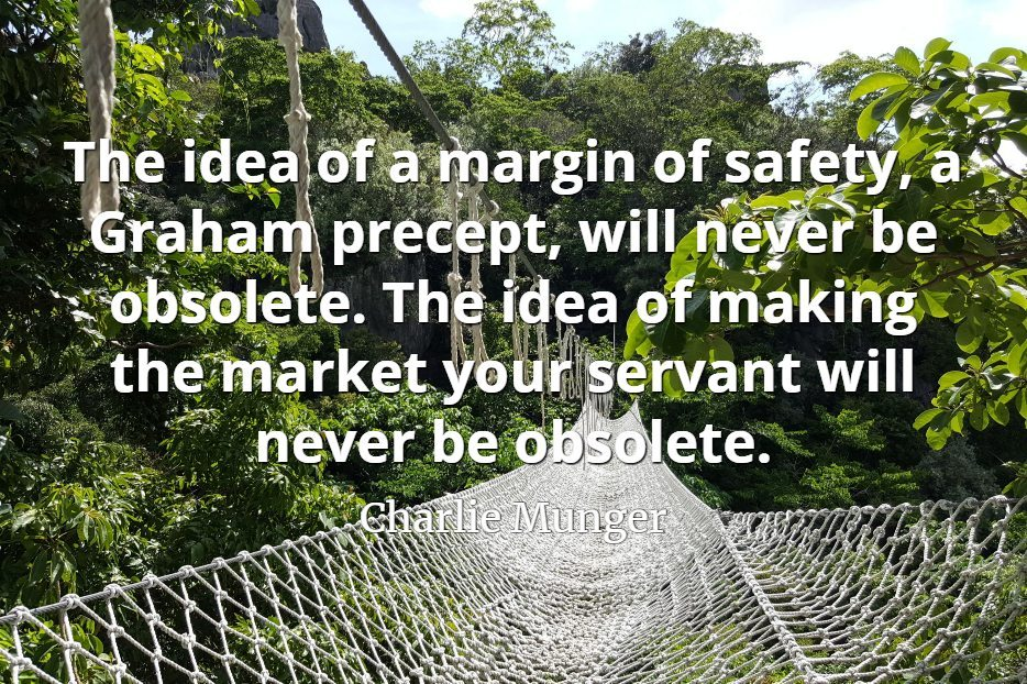 Charlie Munger quote The idea of a margin of safety, a Graham precept, will never be obsolete