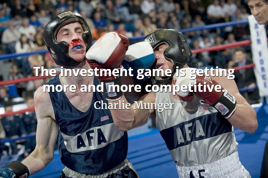 Charlie Munger quote The investment game is getting more and more competitive
