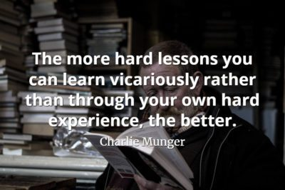 Charlie Munger quote The more hard lessons you can learn vicariously rather than through your own hard experience, the better.