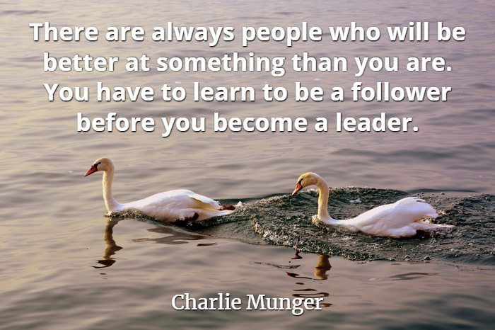 A swan following another on a lake with Charlie Munger quote There are always people who will be better at something than you are. You have to learn to be a follower before you become a leader.