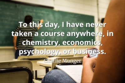 Charlie Munger quote: To this day, I have never taken a course anywhere, in chemistry, economics, psychology, or business