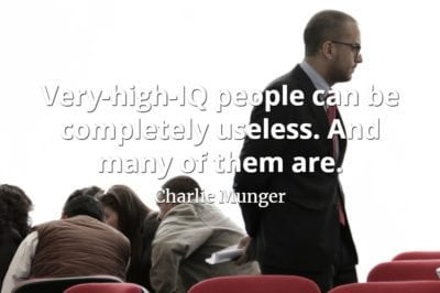 Charlie Munger quote Very-high-IQ people can be completely useless. And many of them are