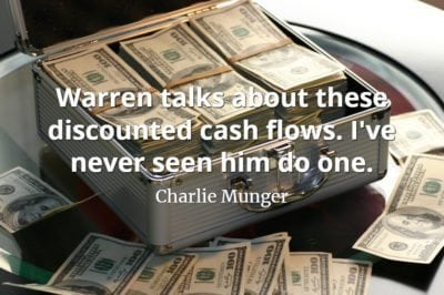 Charlie Munger quote Warren talks about these discounted cash flows. I've never seen him do one