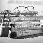 Charlie Munger quote We both, Warren Buffett and I, insist on a lot of time being available almost every day to just sit and think.